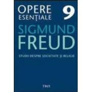 Opere esentiale 9 - Studii despre societate si religie 2010 - Sigmund Freud