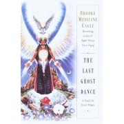 Last Ghost Dance: Guide for Earth by Eagle Brooke Medicine