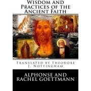 Wisdom and Practices of the Ancient Faith by Alphonse And Rachel Goettmann