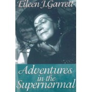 Adventures in the Supernormal by Eileen J. Garrett
