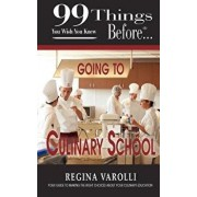 99 Things You Wish You Knew Before Going to Culinary School, Paperback/Regina Varolli