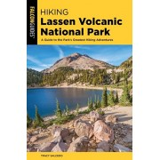 Hiking Lassen Volcanic National Park: A Guide to the Park's Greatest Hiking Adventures, Paperback/Tracy Salcedo