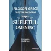 Filosofi greci crestini moderni despre sufletul omenesc - Constantin Cavarnos
