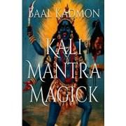 Kali Mantra Magick: Summoning the Dark Powers of Kali Ma, Paperback/Baal Kadmon
