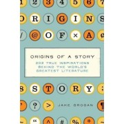Origins of a Story: 202 True Inspirations Behind the World's Greatest Literature, Hardcover