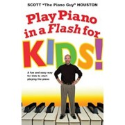 Play Piano in a Flash for Kids!: A Fun and Easy Way for Kids to Start Playing the Piano, Paperback/Scott Houston