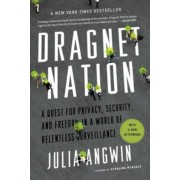 Dragnet Nation: A Quest for Privacy, Security, and Freedom in a World of Relentless Surveillance, Paperback