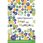 Adam Spencer's Book of Numbers: A Bizarre and Hilarious Journey from 1 to 100, Paperback/Adam Spencer