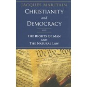 Christianity and Democracy, the Rights of Man and Natural Law, Paperback/Jacques Maritain