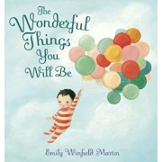The Wonderful Things You Will Be, Hardcover/Emily Winfield Martin