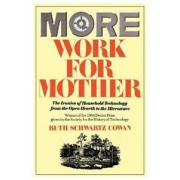 BASIC BOOKS More Work for Mother: The Ironies of Household Technology from the Open Hearth to the Microwave