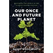 Our Once and Future Planet. Restoring the World in the Climate Change Century, Paperback/Paddy Woodworth
