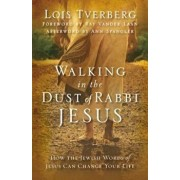 Walking in the Dust of Rabbi Jesus: How the Jewish Words of Jesus Can Change Your Life, Paperback/Lois Tverberg