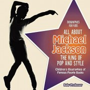 Biographies for Kids - All about Michael Jackson: The King of Pop and Style - Children's Biographies of Famous People Books, Paperback/Baby Professor