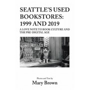 Seattle's Used Bookstores: 1999 and 2019: A Love Note to Book Culture and the Pre-Digital Age, Paperback/Mary Brown