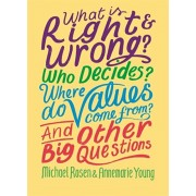 What is Right and Wrong? Who Decides? Where Do Values Come From? And Other Big Questions, Hardback/Annemarie Young
