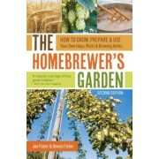 The Homebrewer's Garden: How to Grow, Prepare & Use Your Own Hops, Malts & Brewing Herbs, Paperback