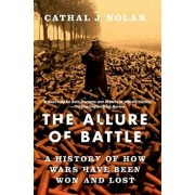 The Allure of Battle: A History of How Wars Have Been Won and Lost, Paperback/Cathal J. Nolan