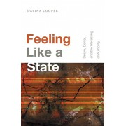 Feeling Like a State. Desire, Denial, and the Recasting of Authority, Paperback/Davina Cooper