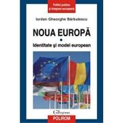 Noua Europa. Vol. I: Identitate si model european/Iordan Gheorghe Barbulescu