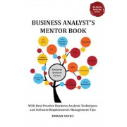 Business Analyst's Mentor Book: With Best Practice Business Analysis Techniques and Software Requirements Management Tips, Paperback