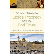 An A-To-Z Guide to Biblical Prophecy and the End Times, Paperback/J. Daniel Hays