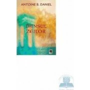Dansul zeilor - Antoine B. Daniel