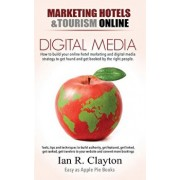 Digital Media Marketing Hotels: Driving Traffic to Your Sales Funnel, Paperback/Ian R. Clayton