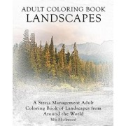 Adult Coloring Book Landscapes: A Stress Management Adult Coloring Book of Landscapes from Around the World, Paperback/Mia Blackwood