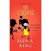 In Crime: A Kat Makris Greek Mafia Novel, Paperback/Alex a. King