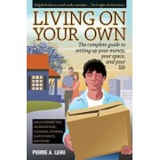 Living on Your Own: The Complete Guide to Setting Up Your Money, Your Space, and Your Life, Paperback/Pierre A. Lehu
