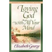 Loving God with All Your Mind, Paperback/Elizabeth George