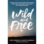 Wild and Free: A Hope-Filled Anthem for the Woman Who Feels She Is Both Too Much and Never Enough, Paperback
