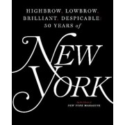 Highbrow, Lowbrow, Brilliant, Despicable: Fifty Years of New York Magazine, Hardcover/The Editors of New York Magazine