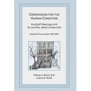 Compassion for the Human Condition: Gurdjieff Meetings with Dr. and Mrs. Welch in New York, Hardcover/William J. Welch M. D.