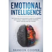 Emotional Intelligence: The Complete Psychologist's Guide to Mastering Social Skills, Improve Your Relationships, Boost Your Eq and Self Maste, Paperback/Brandon Cooper