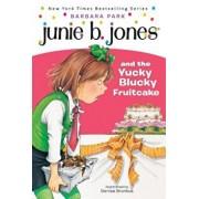 Junie B. Jones and the Yucky Blucky Fruitcake, Paperback/Barbara Park
