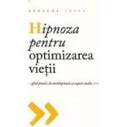 Hipnoza pentru optimizarea vietii + CD - Steluta Todea