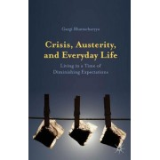 Crisis, Austerity, and Everyday Life: Living in a Time of Diminishing Expectations