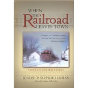 When the Railroad Leaves Town - Eastern United States - American Communities in the Age of Rail Line Abandonment (Schwieterman Joseph P.)(Cartonat) (9780943549972)