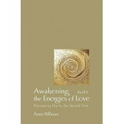 Awakening the Energies of Love: Discovering Fire for the Second Time, Paperback/Anne Hillman