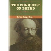 The Conquest of Bread, Hardcover/Peter Kropotkin