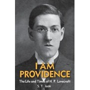 I Am Providence: The Life and Times of H. P. Lovecraft, Volume 1, Paperback/S. T. Joshi