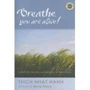 Breathe, You Are Alive!: The Sutra on the Full Awareness of Breathing