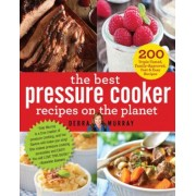 The Best Pressure Cooker Recipes on the Planet: 200 Triple-Tested, Family-Approved, Fast & Easy Recipes, Paperback