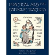 Practical AIDS for Catholic Teachers: A Handbook of Material and Teaching Devices for Use in the Lower Grades of Parochial Schools, Paperback/Sister Mary Aurelia