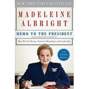 Memo to the President: How We Can Restore America's Reputation and Leadership, Paperback/Madeleine Albright