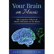 Your Brain on Music: The Cognitive Benefits of Music Education, Paperback/Laura Saunders