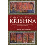 Viata completa a lui Krishna - Bazata pe cele mai vechi traditii orale si pe scrierile sacre/Mataji Devi Vanamali