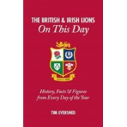 British & Irish Lions on This Day - History, Facts & Figures from Every Day of the Year (Evershed Tim)(Cartonat) (9781785312045)